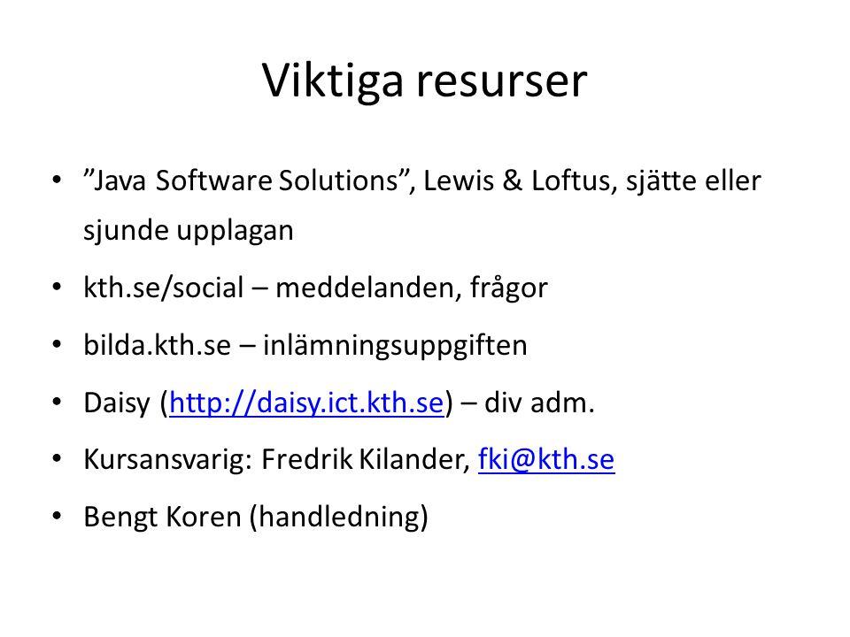 """Viktiga resurser """"Java Software Solutions"""", Lewis & Loftus, sjätte eller sjunde upplagan kth.se/social – meddelanden, frågor bilda.kth.se – inlämnings"""