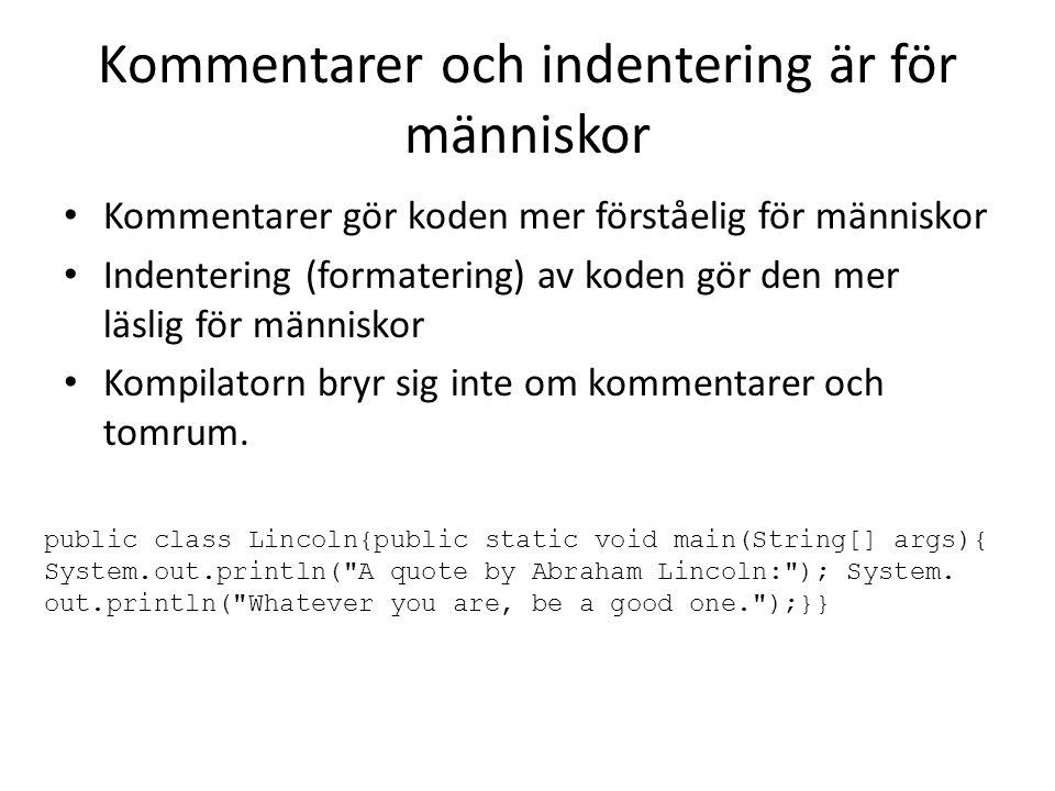 Kommentarer och indentering är för människor Kommentarer gör koden mer förståelig för människor Indentering (formatering) av koden gör den mer läslig