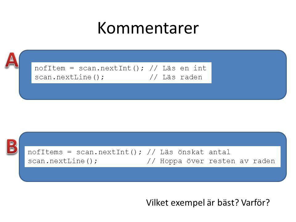 Kommentarer nofItem = scan.nextInt(); // Läs en int scan.nextLine(); // Läs raden nofItems = scan.nextInt(); // Läs önskat antal scan.nextLine(); // H