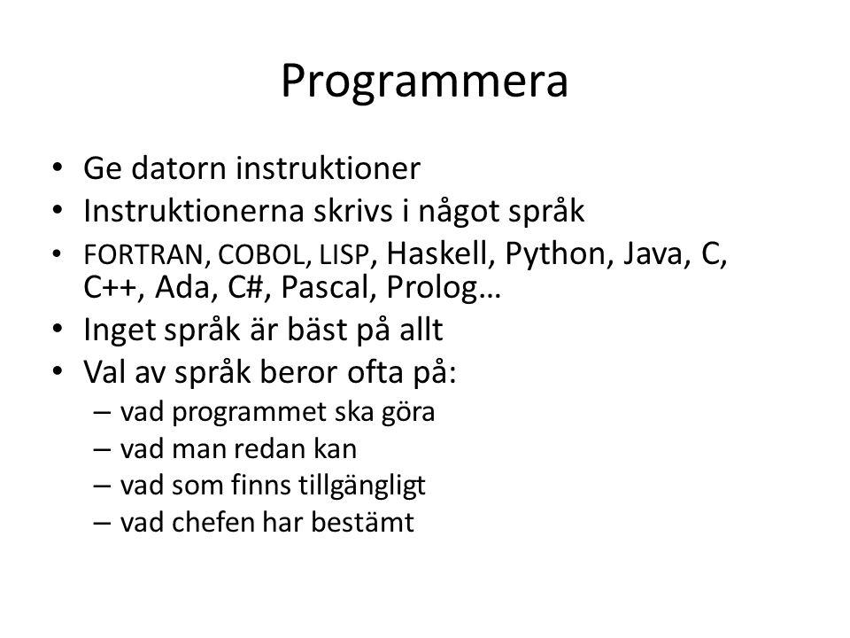 Programmera Ge datorn instruktioner Instruktionerna skrivs i något språk FORTRAN, COBOL, LISP, Haskell, Python, Java, C, C++, Ada, C#, Pascal, Prolog…