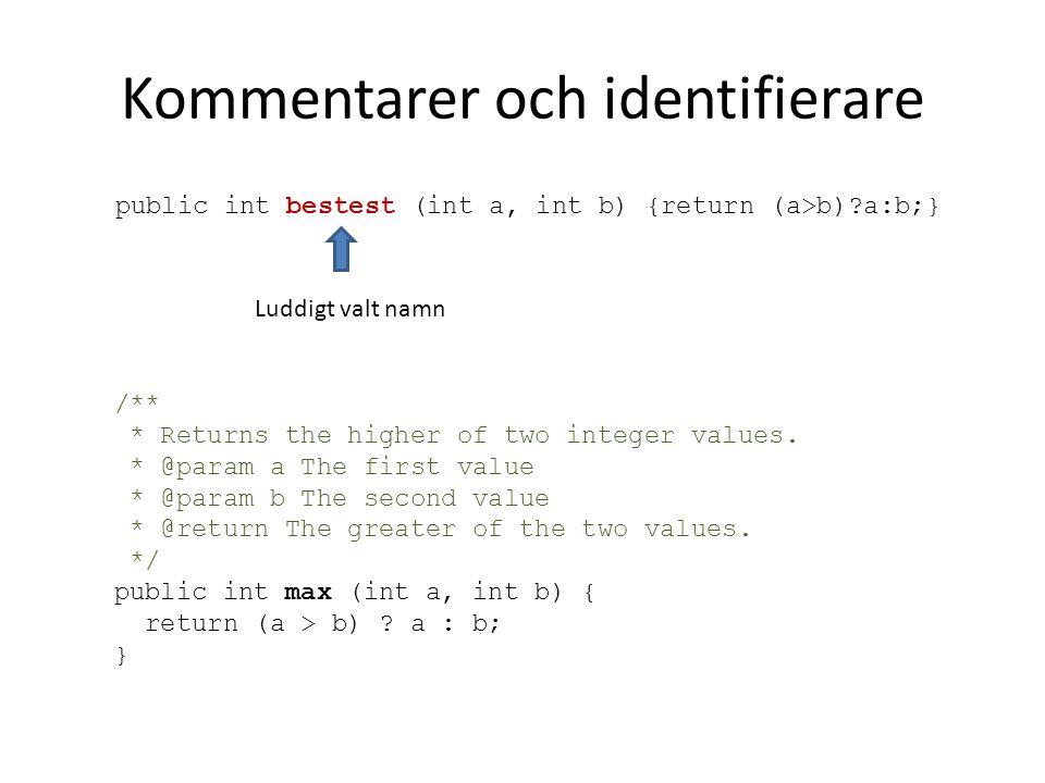 Kommentarer och identifierare public int bestest (int a, int b) {return (a>b)?a:b;} /** * Returns the higher of two integer values. * @param a The fir