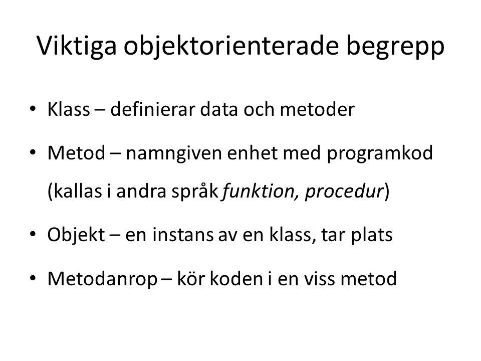 Viktiga objektorienterade begrepp Klass – definierar data och metoder Metod – namngiven enhet med programkod (kallas i andra språk funktion, procedur)