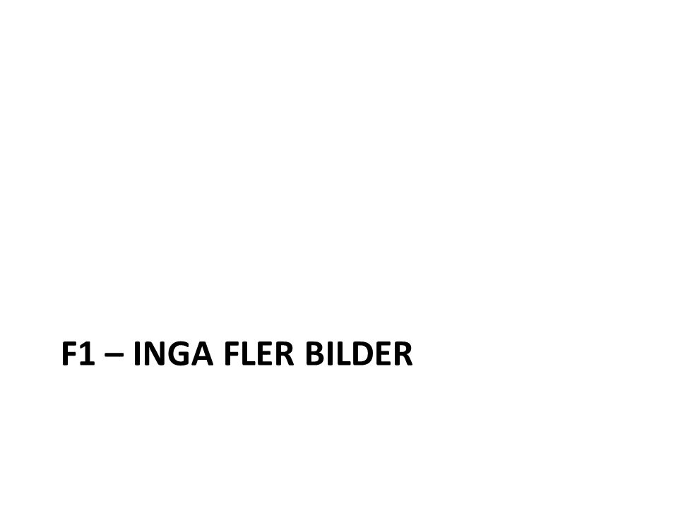 F1 – INGA FLER BILDER