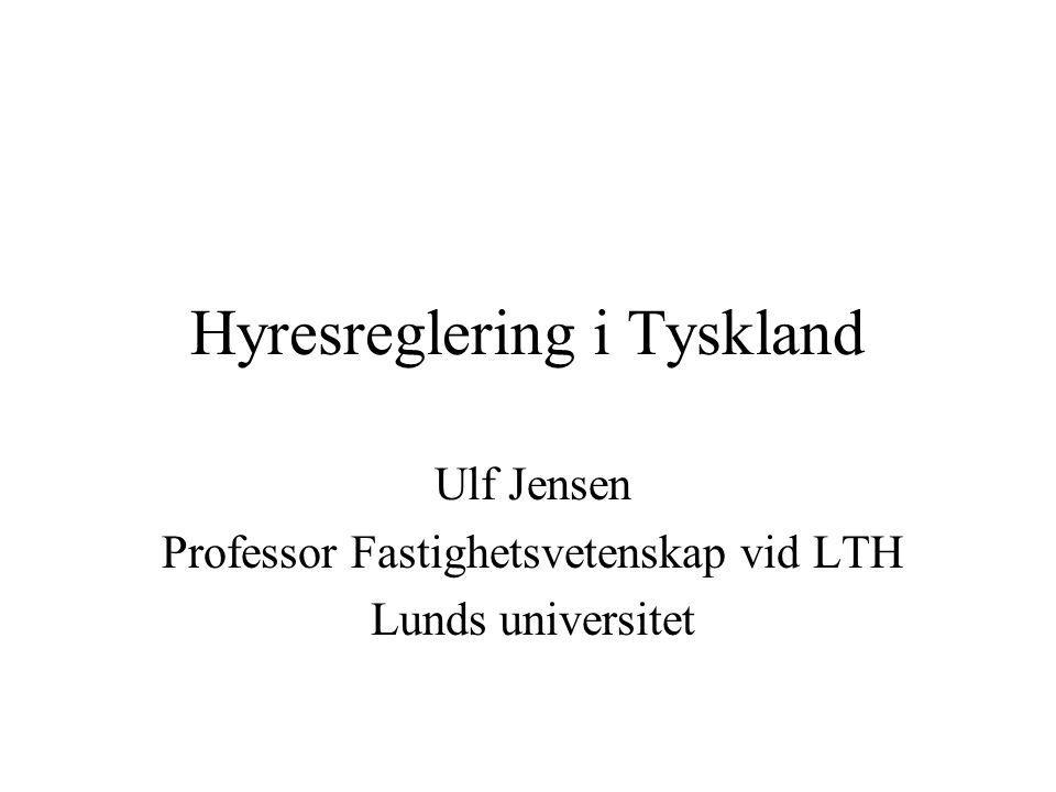 Hyresreglering i Tyskland Ulf Jensen Professor Fastighetsvetenskap vid LTH Lunds universitet