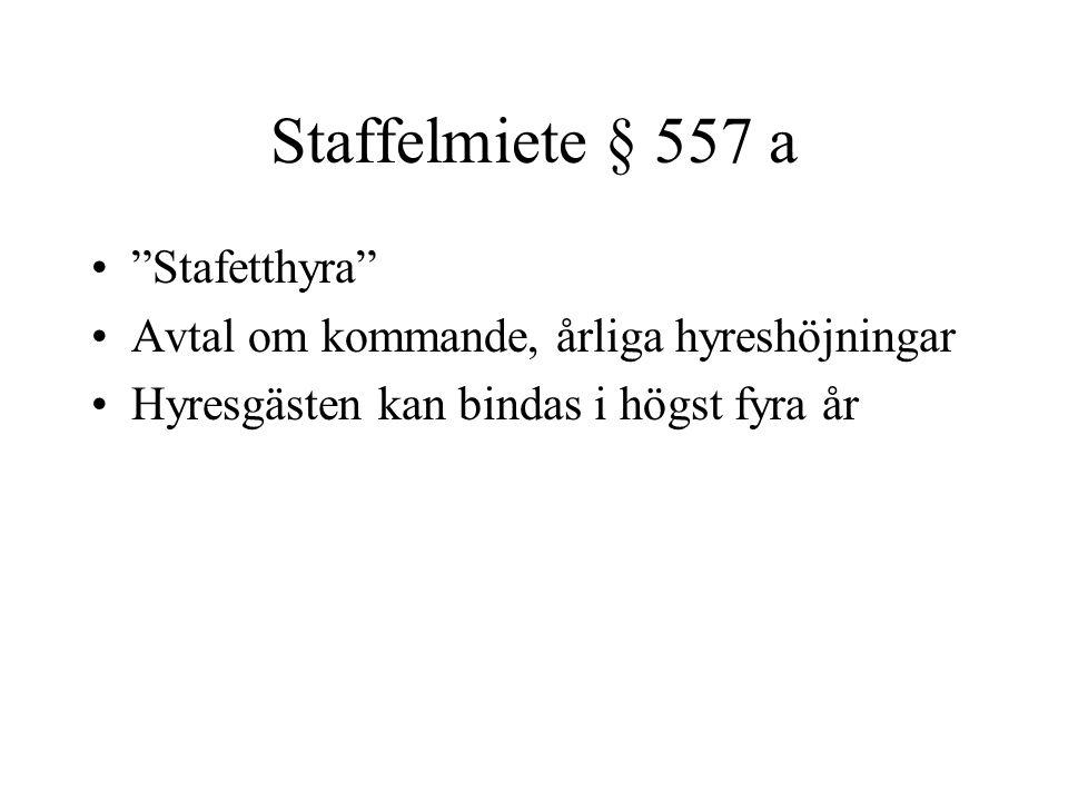 """Staffelmiete § 557 a """"Stafetthyra"""" Avtal om kommande, årliga hyreshöjningar Hyresgästen kan bindas i högst fyra år"""