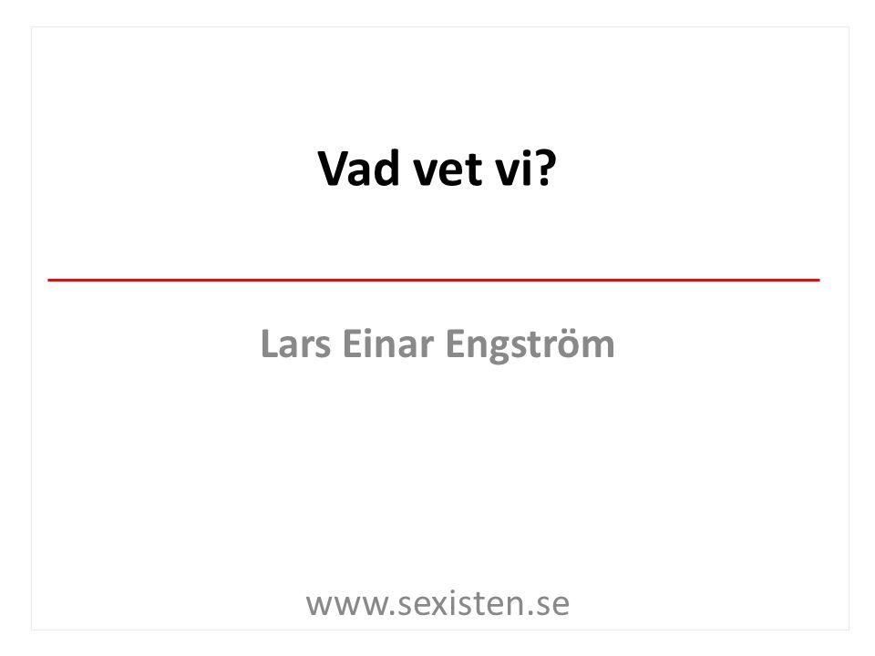 Vad vet vi? Lars Einar Engström www.sexisten.se