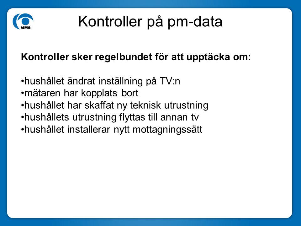 Kontroller på pm-data Kontroller sker regelbundet för att upptäcka om: hushållet ändrat inställning på TV:n mätaren har kopplats bort hushållet har sk
