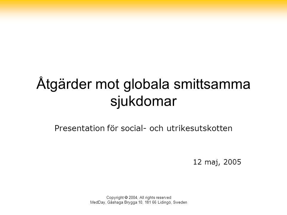 Copyright  2004, All rights reserved MedDay, Gåshaga Brygga 10, 181 66 Lidingö, Sweden Åtgärder mot globala smittsamma sjukdomar Presentation för social- och utrikesutskotten 12 maj, 2005