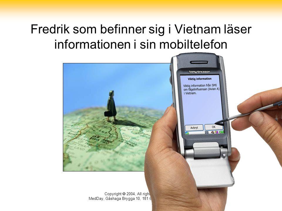 Copyright  2004, All rights reserved MedDay, Gåshaga Brygga 10, 181 66 Lidingö, Sweden Fredrik som befinner sig i Vietnam läser informationen i sin m