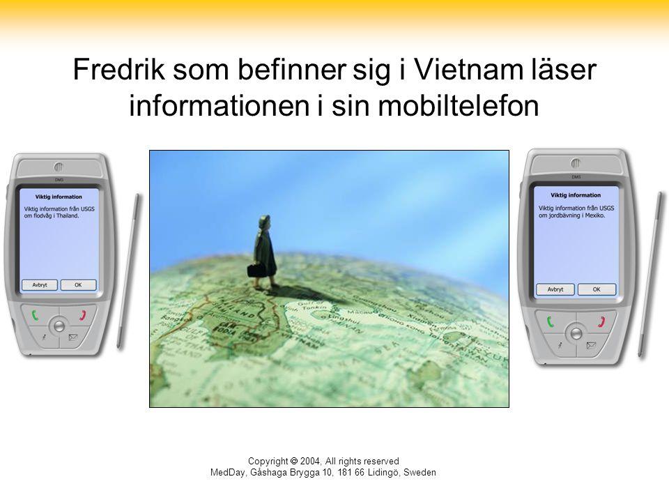 Copyright  2004, All rights reserved MedDay, Gåshaga Brygga 10, 181 66 Lidingö, Sweden Fredrik som befinner sig i Vietnam läser informationen i sin mobiltelefon