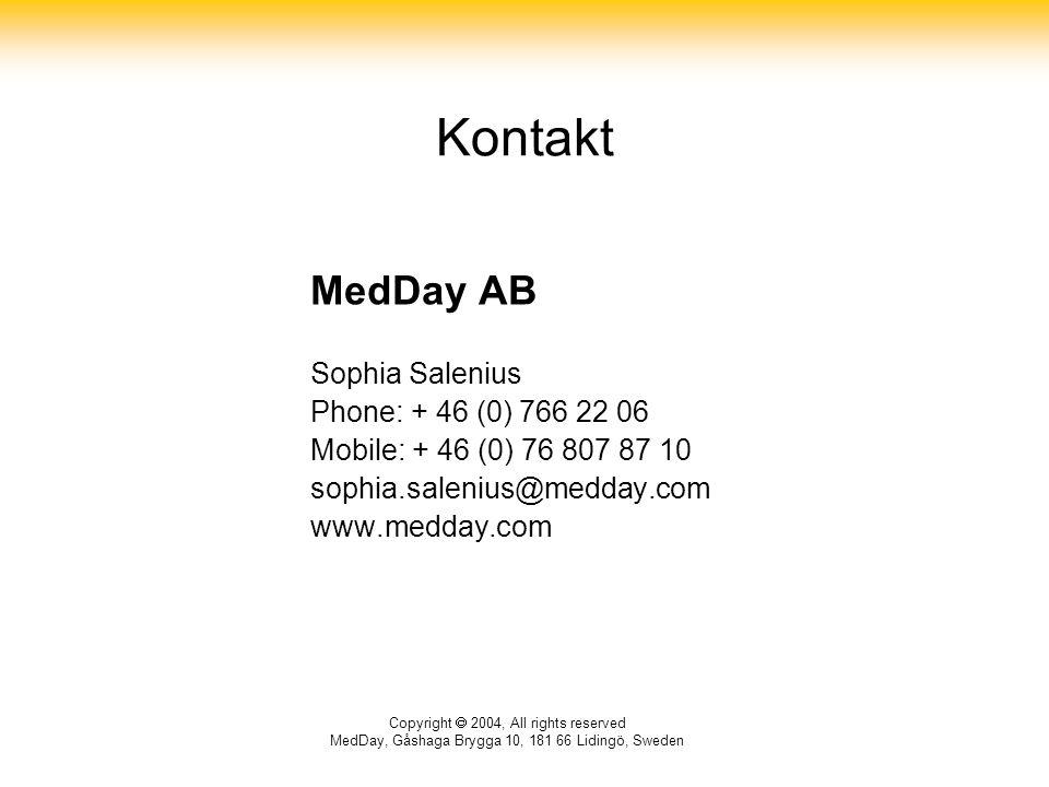 Copyright  2004, All rights reserved MedDay, Gåshaga Brygga 10, 181 66 Lidingö, Sweden Kontakt MedDay AB Sophia Salenius Phone: + 46 (0) 766 22 06 Mobile: + 46 (0) 76 807 87 10 sophia.salenius@medday.com www.medday.com