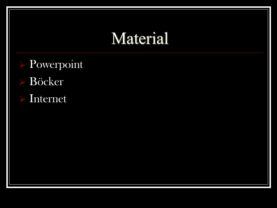 Material  Powerpoint  Böcker  Internet