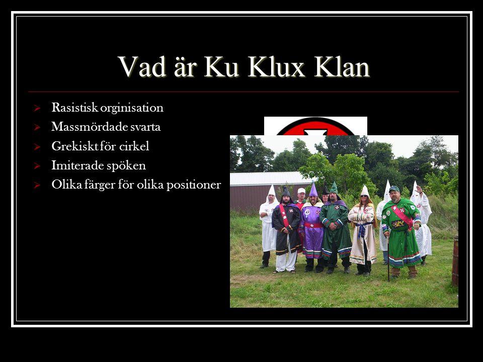 Vad är Ku Klux Klan  Rasistisk orginisation  Massmördade svarta  Grekiskt för cirkel  Imiterade spöken  Olika färger för olika positioner Jesus o