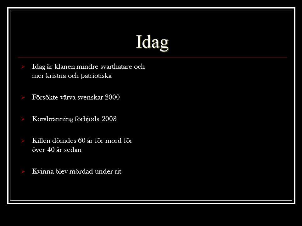 Idag  Idag är klanen mindre svarthatare och mer kristna och patriotiska  Försökte värva svenskar 2000  Korsbränning förbjöds 2003  Killen dömdes 60 år för mord för över 40 år sedan  Kvinna blev mördad under rit