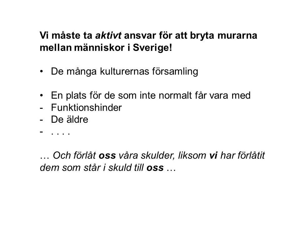 Vi måste ta aktivt ansvar för att bryta murarna mellan människor i Sverige! De många kulturernas församling En plats för de som inte normalt får vara