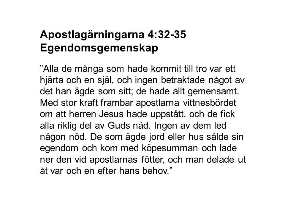 """Apostlagärningarna 4:32-35 Egendomsgemenskap """"Alla de många som hade kommit till tro var ett hjärta och en själ, och ingen betraktade något av det han"""