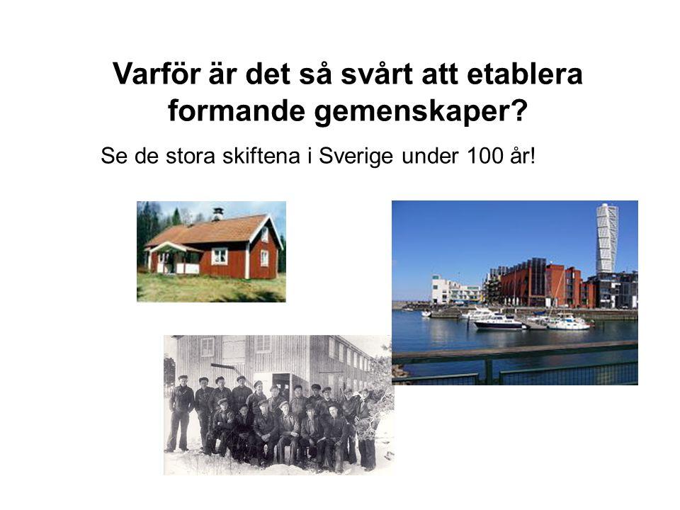 Varför är det så svårt att etablera formande gemenskaper? Se de stora skiftena i Sverige under 100 år!
