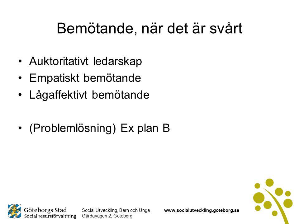 Social Utveckling, Barn och Unga Gårdavägen 2, Göteborg www.socialutveckling.goteborg.se Bemötande, när det är svårt Auktoritativt ledarskap Empatiskt bemötande Lågaffektivt bemötande (Problemlösning) Ex plan B