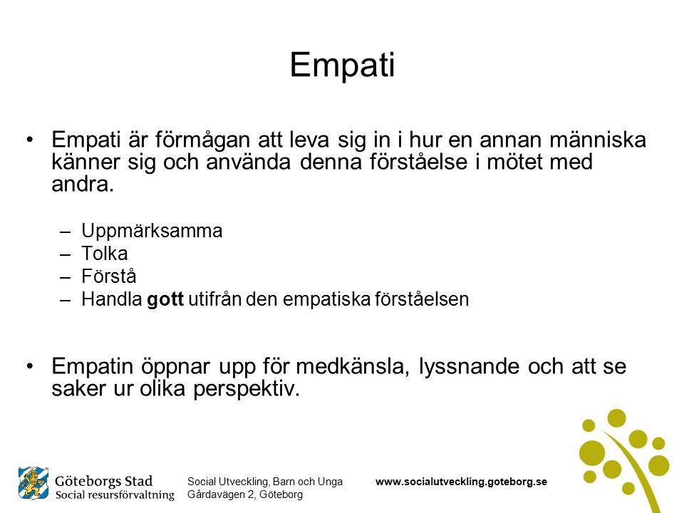 Social Utveckling, Barn och Unga Gårdavägen 2, Göteborg www.socialutveckling.goteborg.se Empati Empati är förmågan att leva sig in i hur en annan människa känner sig och använda denna förståelse i mötet med andra.