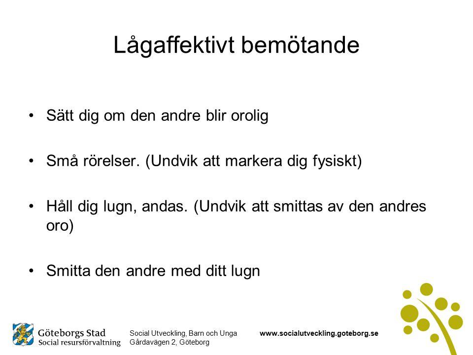 Social Utveckling, Barn och Unga Gårdavägen 2, Göteborg www.socialutveckling.goteborg.se Lågaffektivt bemötande Sätt dig om den andre blir orolig Små rörelser.