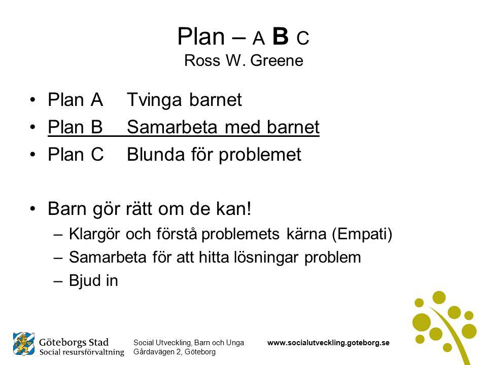 Social Utveckling, Barn och Unga Gårdavägen 2, Göteborg www.socialutveckling.goteborg.se Plan – A B C Ross W.