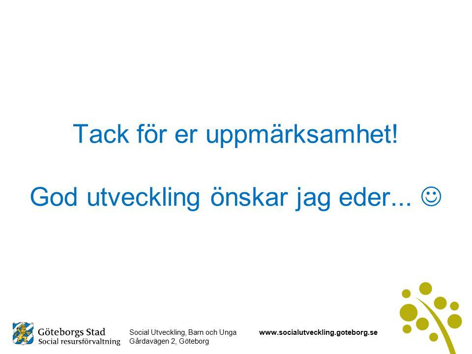 Social Utveckling, Barn och Unga Gårdavägen 2, Göteborg www.socialutveckling.goteborg.se Tack för er uppmärksamhet.