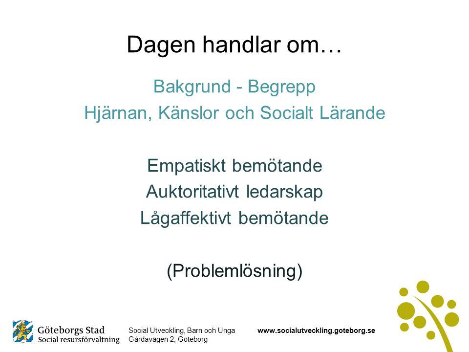 Social Utveckling, Barn och Unga Gårdavägen 2, Göteborg www.socialutveckling.goteborg.se Dagen handlar om… Bakgrund - Begrepp Hjärnan, Känslor och Socialt Lärande Empatiskt bemötande Auktoritativt ledarskap Lågaffektivt bemötande (Problemlösning)