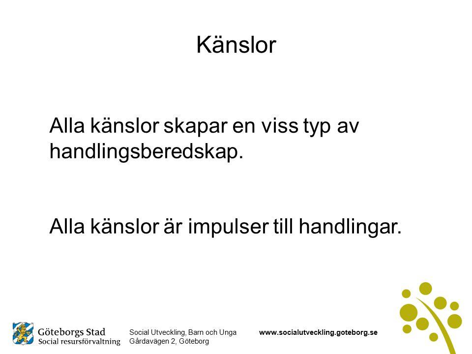Social Utveckling, Barn och Unga Gårdavägen 2, Göteborg www.socialutveckling.goteborg.se Känslor Alla känslor skapar en viss typ av handlingsberedskap.