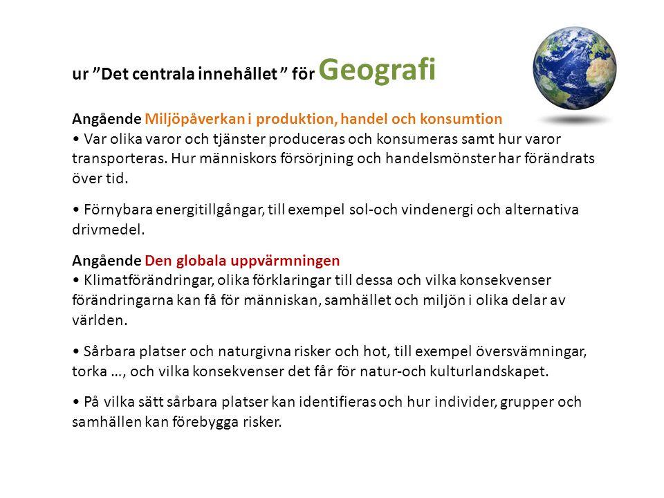 """ur """"Det centrala innehållet """" för Geografi Angående Miljöpåverkan i produktion, handel och konsumtion Var olika varor och tjänster produceras och kons"""