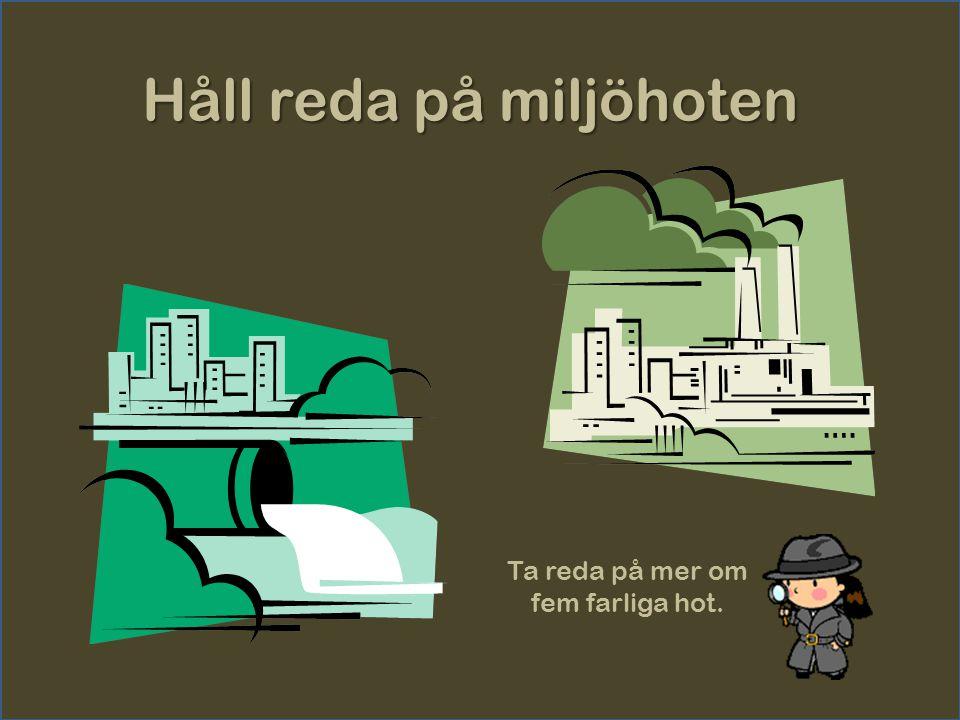 Håll reda på miljöhoten 1.Ökad växthuseffekt 2.