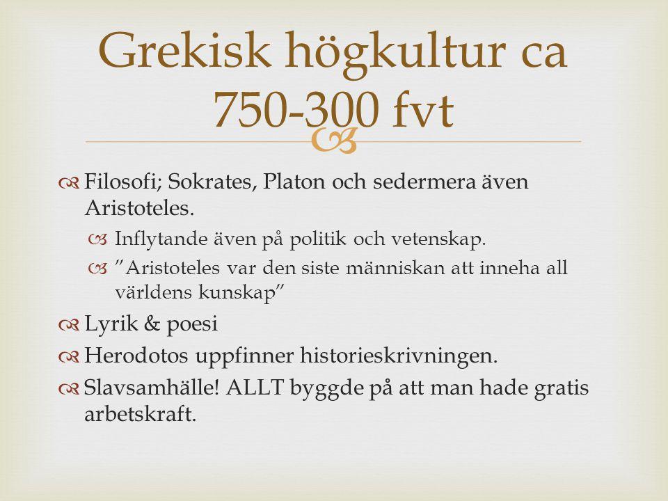 """  Filosofi; Sokrates, Platon och sedermera även Aristoteles.  Inflytande även på politik och vetenskap.  """"Aristoteles var den siste människan att"""
