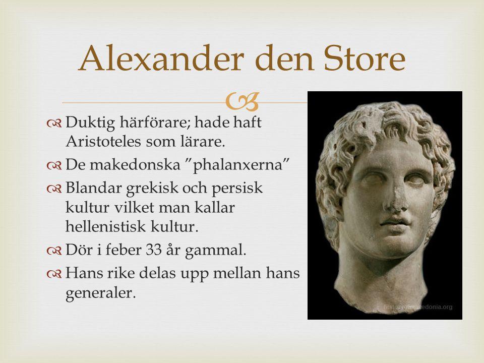 """  Duktig härförare; hade haft Aristoteles som lärare.  De makedonska """"phalanxerna""""  Blandar grekisk och persisk kultur vilket man kallar hellenist"""