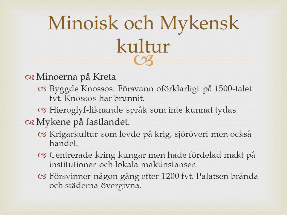   Minoerna på Kreta  Byggde Knossos. Försvann oförklarligt på 1500-talet fvt. Knossos har brunnit.  Hieroglyf-liknande språk som inte kunnat tydas