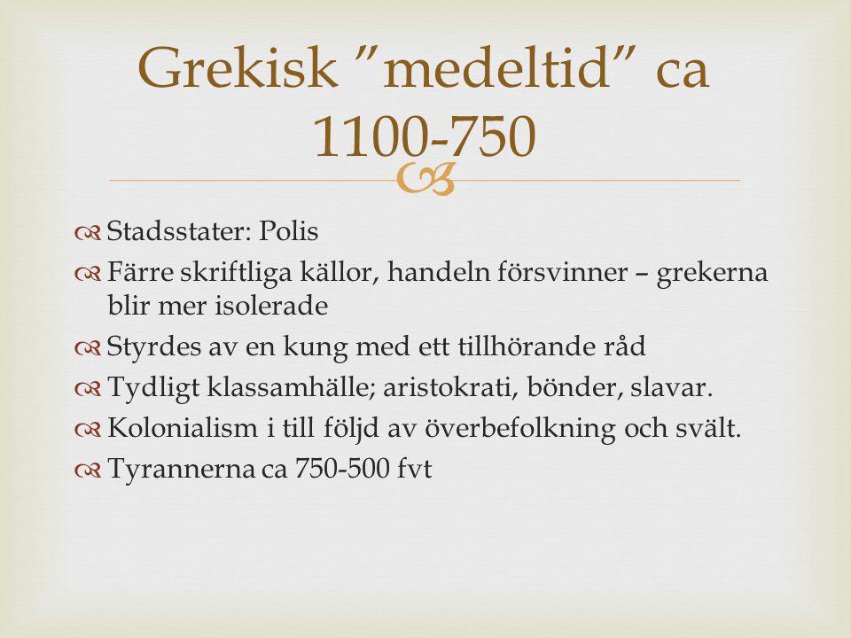   Stadsstater: Polis  Färre skriftliga källor, handeln försvinner – grekerna blir mer isolerade  Styrdes av en kung med ett tillhörande råd  Tydl