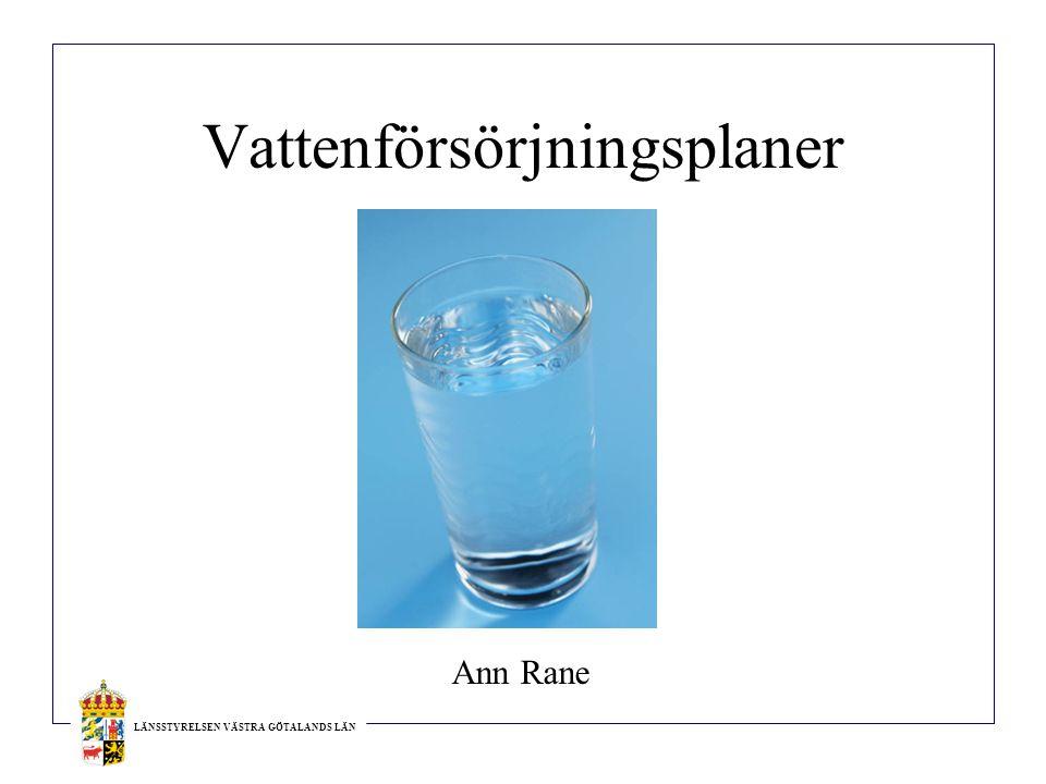 LÄNSSTYRELSEN VÄSTRA GÖTALANDS LÄN Vattenförsörjningsplaner Ann Rane