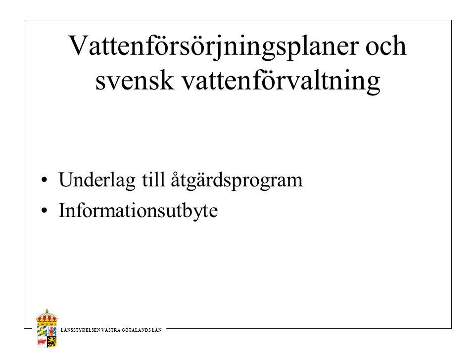 LÄNSSTYRELSEN VÄSTRA GÖTALANDS LÄN Vattenförsörjningsplaner och svensk vattenförvaltning Underlag till åtgärdsprogram Informationsutbyte