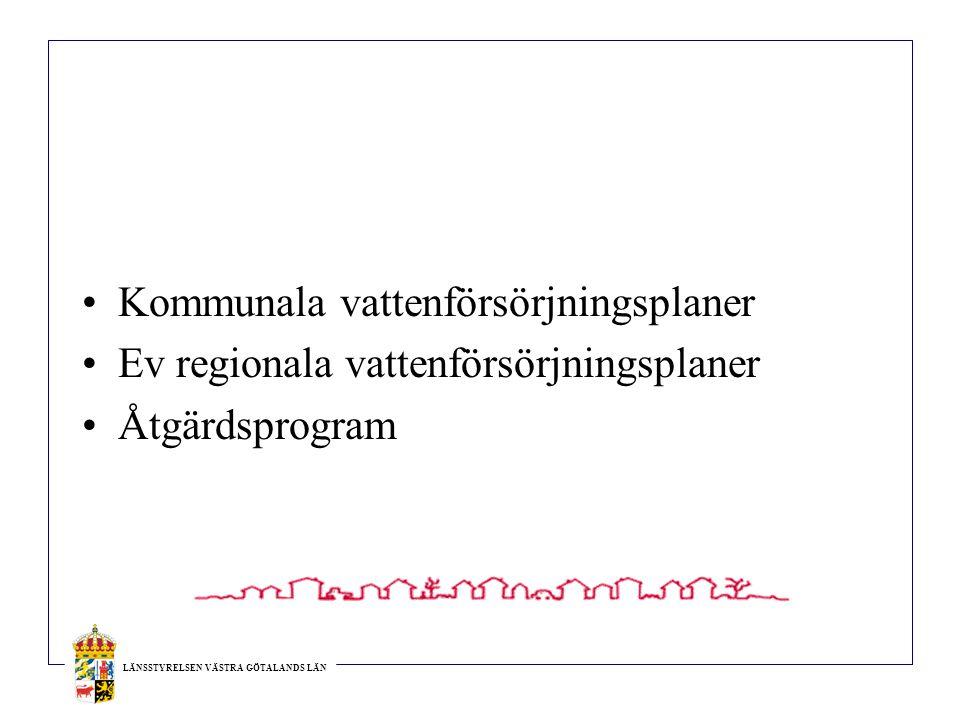 LÄNSSTYRELSEN VÄSTRA GÖTALANDS LÄN Kommunala vattenförsörjningsplaner Ev regionala vattenförsörjningsplaner Åtgärdsprogram