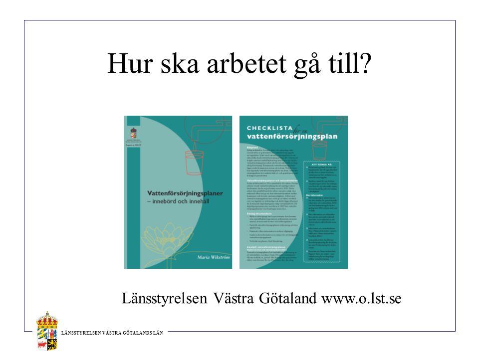 LÄNSSTYRELSEN VÄSTRA GÖTALANDS LÄN Hur ska arbetet gå till? Länsstyrelsen Västra Götaland www.o.lst.se