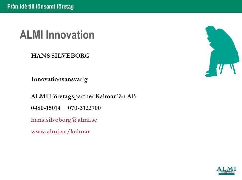 Från idé till lönsamt företag 2 Hans Silveborg ALMI Innovation Med finansiering och rådgivning stödjer vi processen för dig som har en idé som syftar till en innovation och vill nå marknaden.