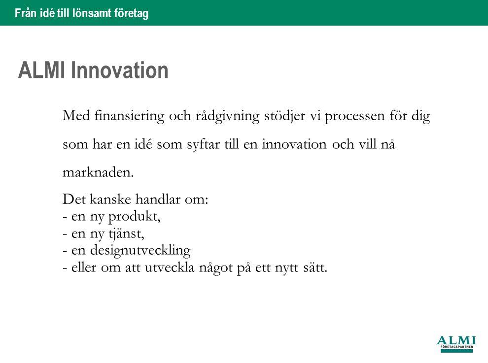 Från idé till lönsamt företag 2 Hans Silveborg ALMI Innovation Med finansiering och rådgivning stödjer vi processen för dig som har en idé som syftar