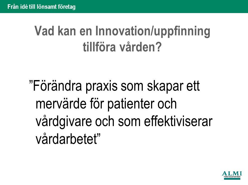"""Från idé till lönsamt företag 6 Hans Silveborg Vad kan en Innovation/uppfinning tillföra vården? """"Förändra praxis som skapar ett mervärde för patiente"""