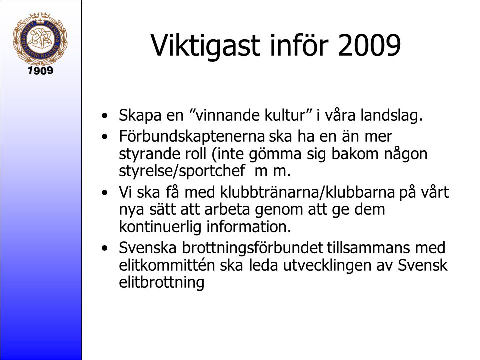 Viktigast inför 2009 Skapa en vinnande kultur i våra landslag.