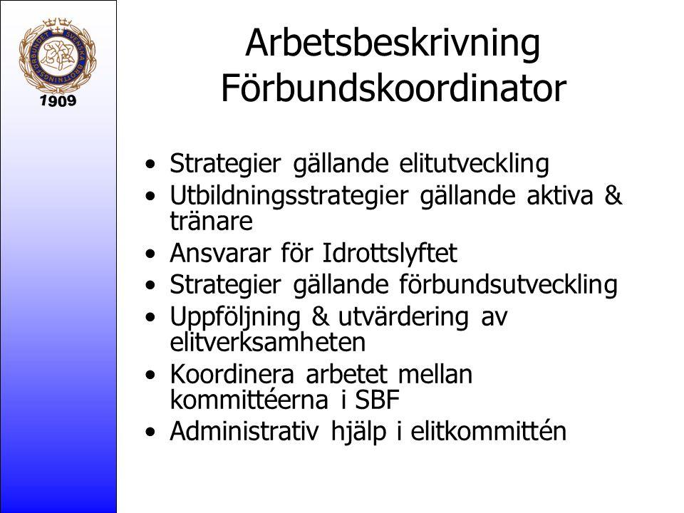 Arbetsbeskrivning Förbundskoordinator Strategier gällande elitutveckling Utbildningsstrategier gällande aktiva & tränare Ansvarar för Idrottslyftet Strategier gällande förbundsutveckling Uppföljning & utvärdering av elitverksamheten Koordinera arbetet mellan kommittéerna i SBF Administrativ hjälp i elitkommittén