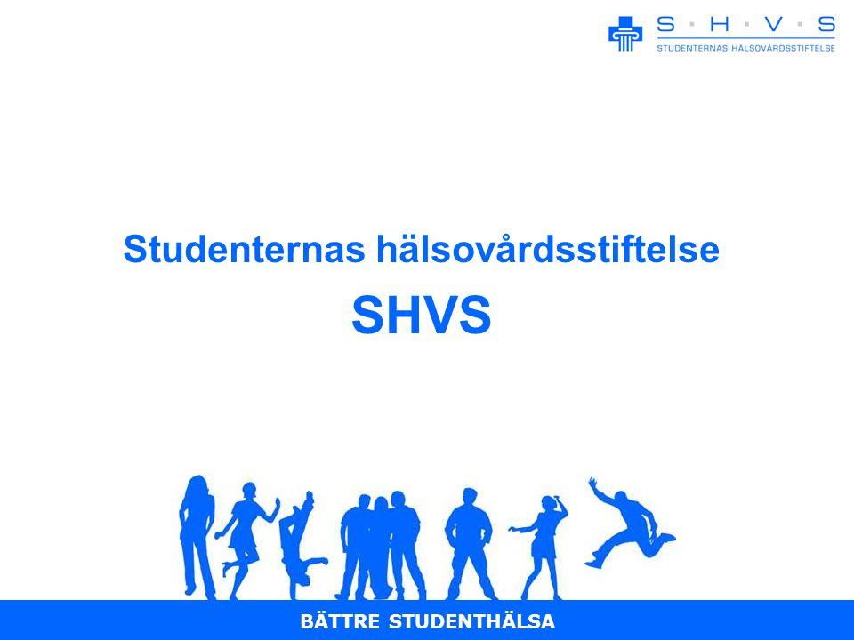 BÄTTRE STUDENTHÄLSA Studenternas hälsovårdsstiftelse SHVS