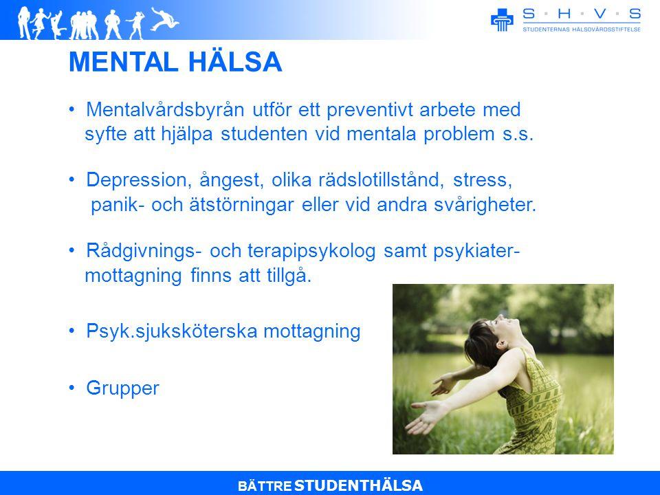 BÄTTRE STUDENTHÄLSA Mentalvårdsbyrån utför ett preventivt arbete med syfte att hjälpa studenten vid mentala problem s.s.