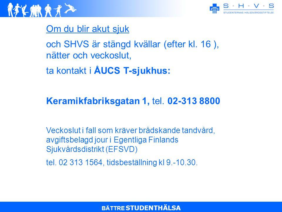 BÄTTRE STUDENTHÄLSA Om du blir akut sjuk och SHVS är stängd kvällar (efter kl.