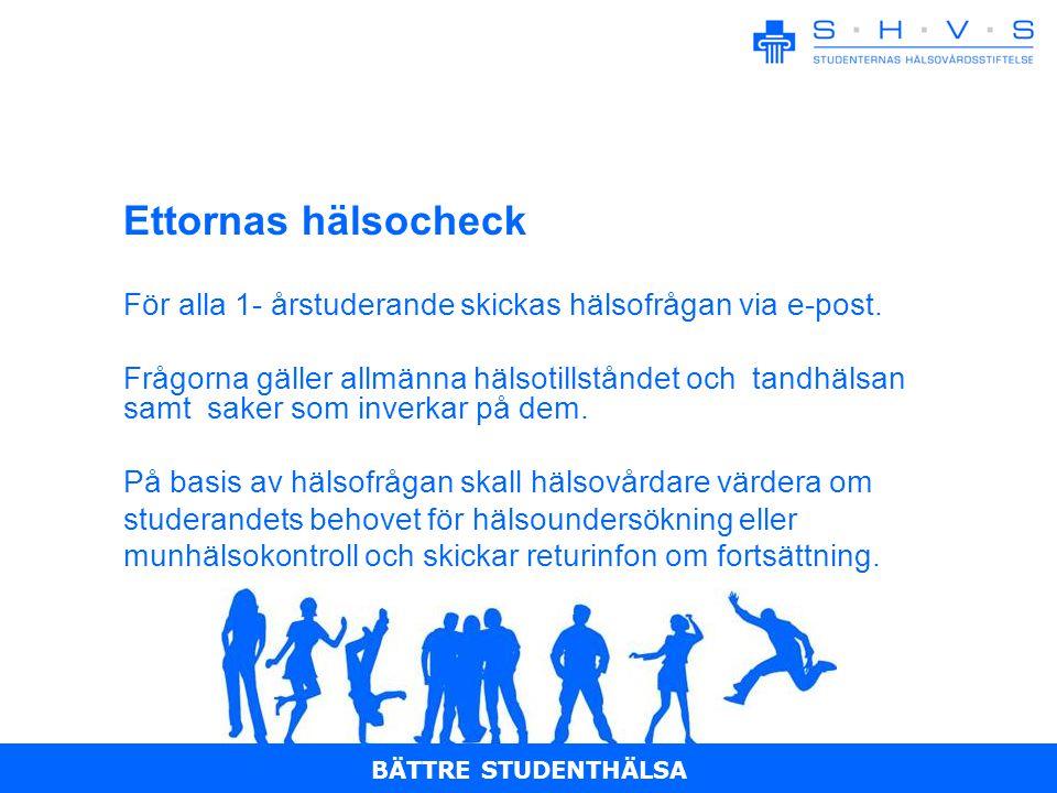 BÄTTRE STUDENTHÄLSA Ettornas hälsocheck För alla 1- årstuderande skickas hälsofrågan via e-post.