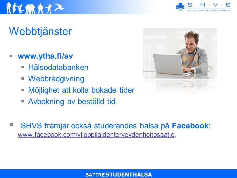 BÄTTRE STUDENTHÄLSA Webbtjänster  www.yths.fi/sv  Hälsodatabanken  Webbrådgivning  Möjlighet att kolla bokade tider  Avbokning av beställd tid  SHVS främjar också studerandes hälsa på Facebook: www.facebook.com/ylioppilaidenterveydenhoitosaatio.