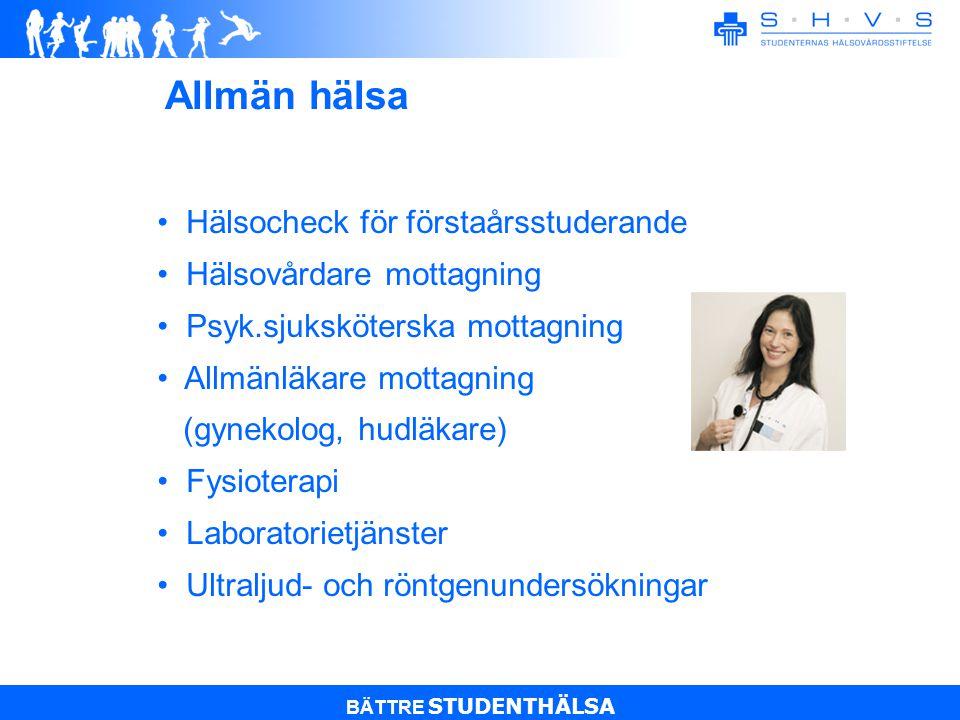 BÄTTRE STUDENTHÄLSA Hälsocheck för förstaårsstuderande Hälsovårdare mottagning Psyk.sjuksköterska mottagning Allmänläkare mottagning (gynekolog, hudläkare) Fysioterapi Laboratorietjänster Ultraljud- och röntgenundersökningar Allmän hälsa