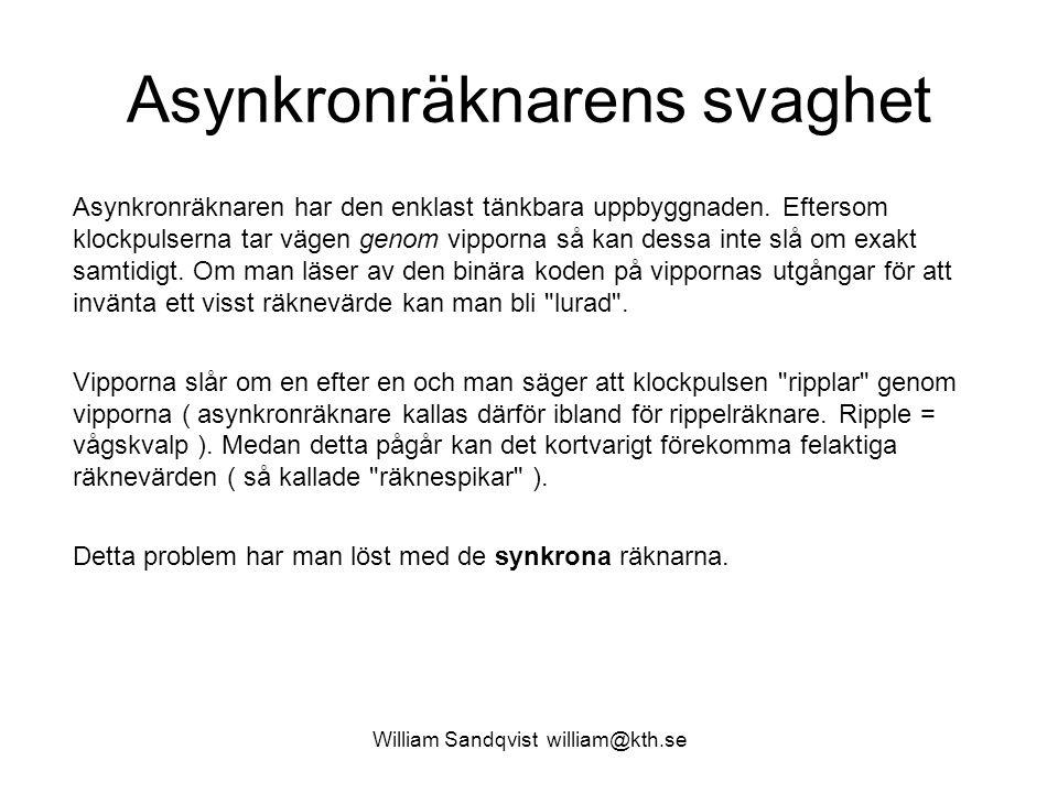William Sandqvist william@kth.se Asynkronräknarens svaghet Asynkronräknaren har den enklast tänkbara uppbyggnaden. Eftersom klockpulserna tar vägen ge